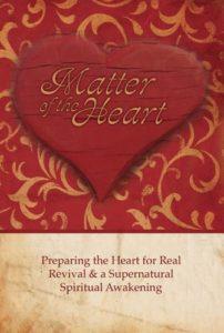 Matter of the Heart: Preparing the Heart for Real Revival & a Supernatural Spiritual Awakening